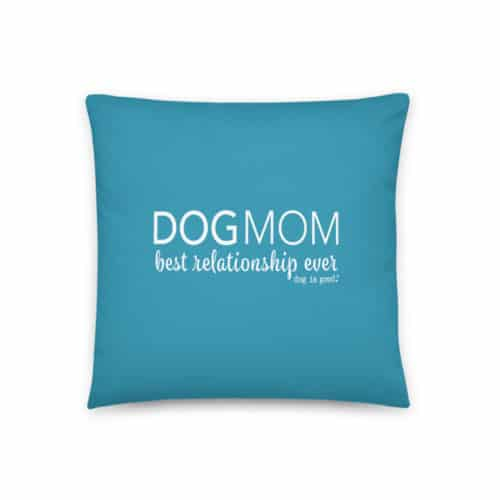 Pillow: Dog Mom, Best Relationship Ever