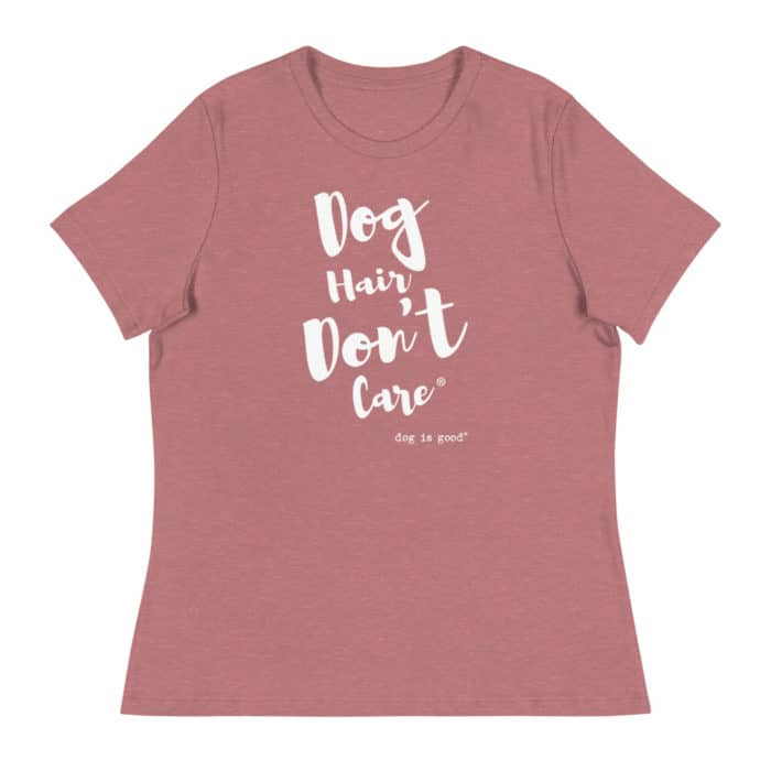 T-shirt: Dog Hair, Don't Care Women's