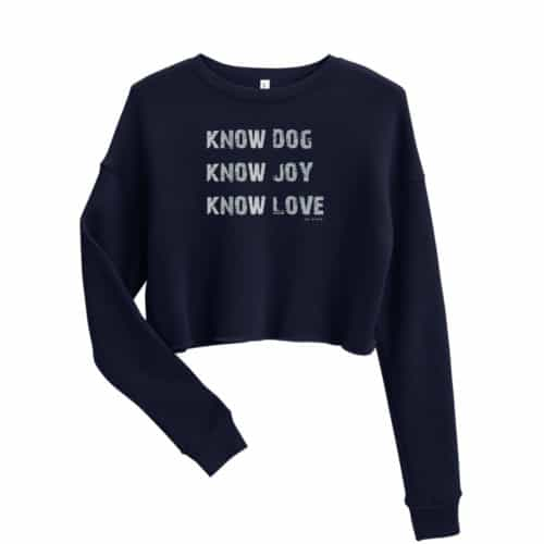 Crop Sweatshirt: Know Dog, Know Joy