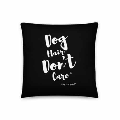 Pillow: Dog Hair, Don't Care