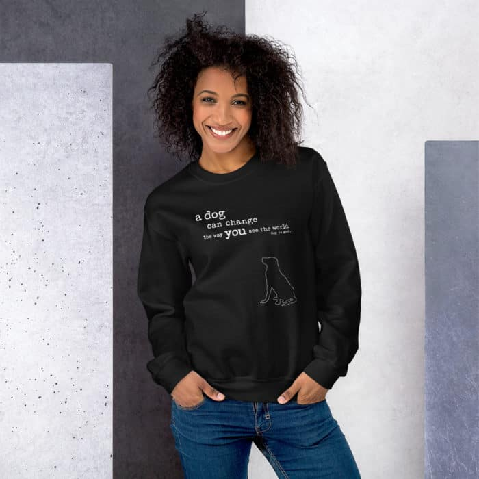 Sweatshirt: A Dog Can Change the Way You See the World (unisex)
