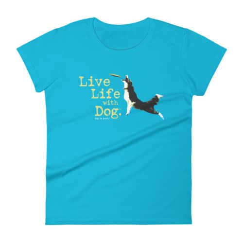 T-shirt: Live Life with Dog, Frisbee Dog (women's)