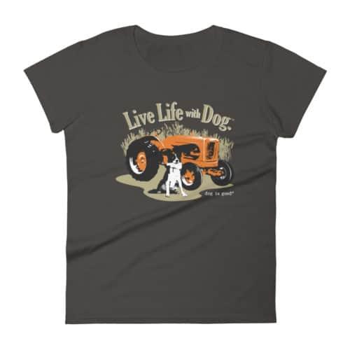 T-shirt: Live Life with Dog, Farm Dog (women's)